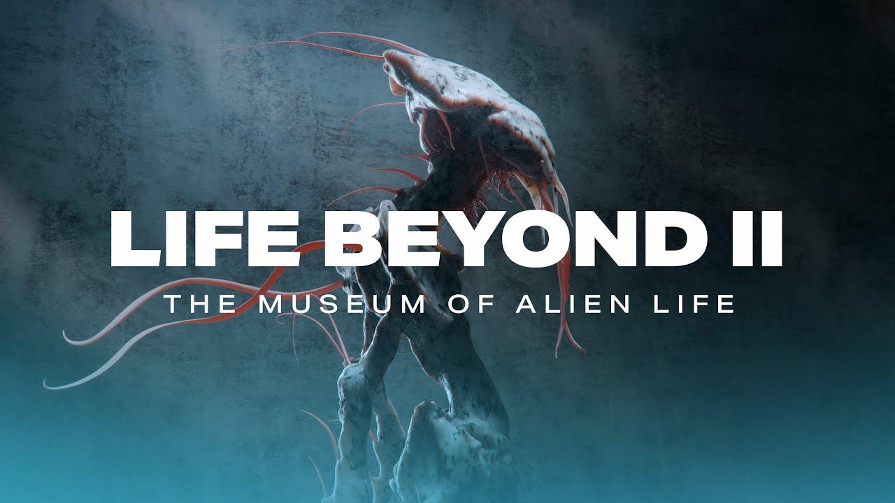 LIFE BEYOND II: The Museum of Alien Life